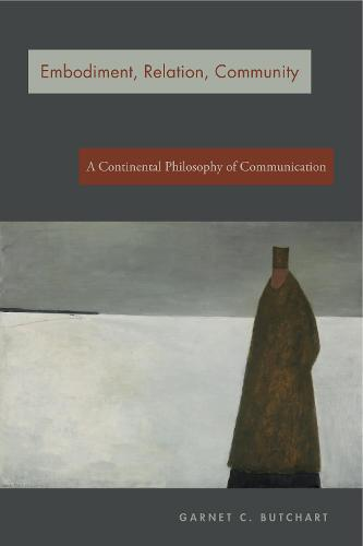 Embodiment, Relation, Community: A Continental Philosophy of Communication (Hardback)