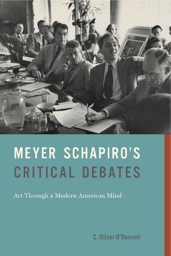 Meyer Schapiro's Critical Debates: Art Through a Modern American Mind (Hardback)