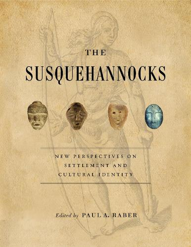 The Susquehannocks: New Perspectives on Settlement and Cultural Identity - Recent Research in Pennsylvania Archaeology 5 (Paperback)
