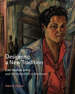 Designing a New Tradition: Lois Mailou Jones and the Aesthetics of Blackness (Hardback)