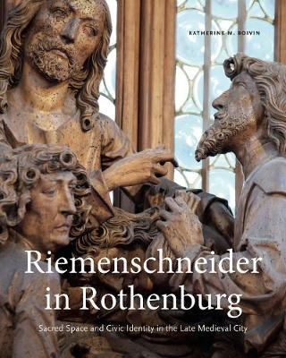 Riemenschneider in Rothenburg: Sacred Space and Civic Identity in the Late Medieval City (Hardback)