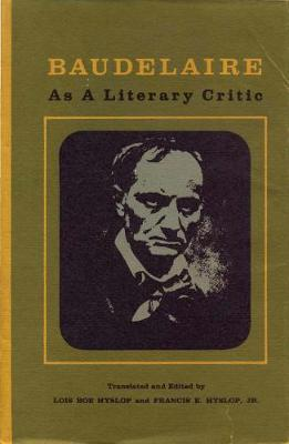 Baudelaire as a Literary Critic: Selected Essays (Hardback)