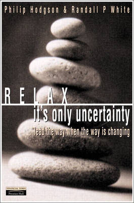 Relax, It's Only Uncertainty: Lead the Way When the Way is Changing (Paperback)
