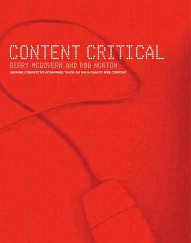 Content Critical: Gaining Competitive Advantage Through High-Quality Web Content (Paperback)