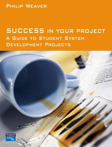 Success in Your Project: a guide to student system development projects. (Paperback)
