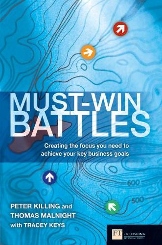 Must-Win Battles: Creating the focus you need to achieve your key business goals - Financial Times Series (Hardback)