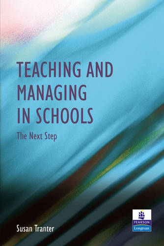 Teaching and Managing in Schools: The Next Step (Paperback)