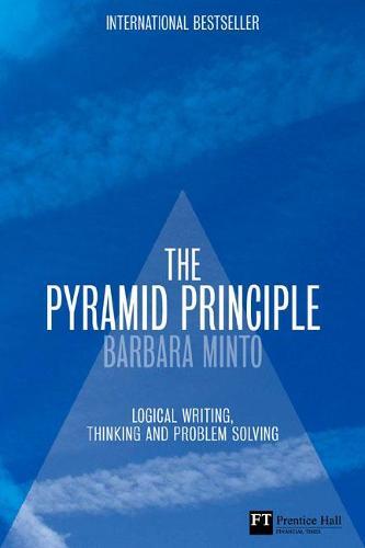 The Pyramid Principle: Logic in Writing and Thinking - Financial Times Series (Hardback)