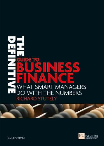 The Definitive Guide to Business Finance: What smart managers do with the numbers - Financial Times Series (Paperback)