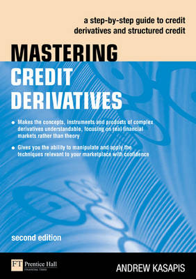 Mastering Credit Derivatives: A step-by-step guide to credit derivatives and structured credit - The Mastering Series (Paperback)