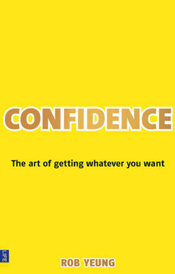 Confidence: The Art of Getting Whatever You Want (Paperback)