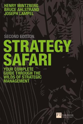Strategy Safari: The complete guide through the wilds of strategic management (Paperback)