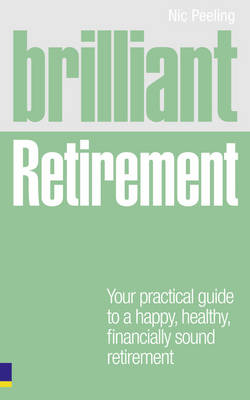 Brilliant Retirement: Everything You Need to Know and Do to Make the Most of Your Golden Years - Brilliant Lifeskills (Paperback)