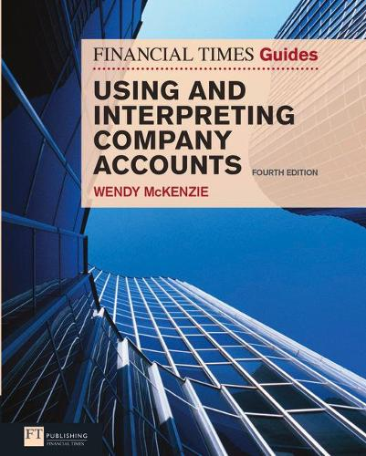 FT Guide to Using and Interpreting Company Accounts: FT Guide to Using and Interpreting Company Accounts - The FT Guides (Paperback)