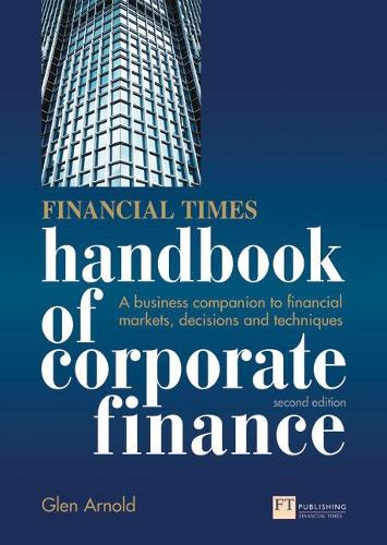Financial Times Handbook of Corporate Finance: A Business Companion to Financial Markets, Decisions and Techniques (Paperback)