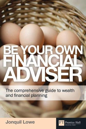 Be Your Own Financial Adviser: The comprehensive guide to wealth and financial planning - Financial Times Series (Paperback)