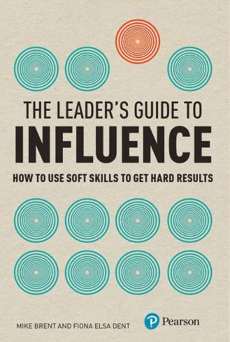 The Leader's Guide to Influence: How to Use Soft Skills to Get Hard Results - The Leader's Guide (Paperback)
