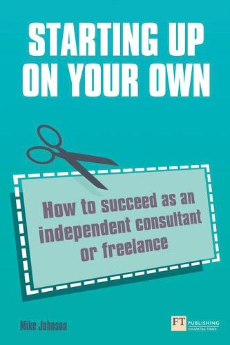 Starting up on your own: How to succeed as an independent consultant or freelance (Paperback)