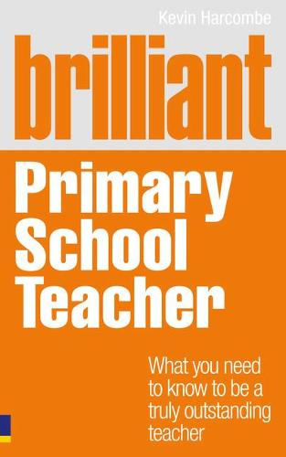 Brilliant Primary School Teacher: What you need to know to be a truly outstanding teacher - Brilliant Teacher (Paperback)