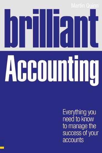 Brilliant Accounting: Everything you need to know to manage the success of your accounts - Brilliant Business (Paperback)