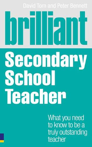 Brilliant Secondary School Teacher: What you need to know to be a truly outstanding teacher - Brilliant Teacher (Paperback)