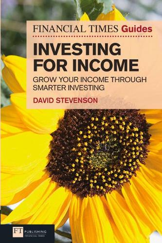 FT Guide to Investing for Income: Grow Your Income Through Smarter Investing - The FT Guides (Paperback)