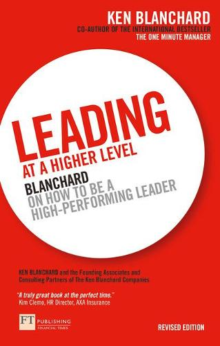 Leading at a Higher Level: Blanchard on how to be a high performing leader (Paperback)