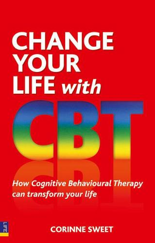 Change Your Life with CBT: How Cognitive Behavioural Therapy Can Transform Your Life (Paperback)