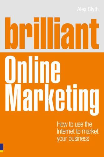 Brilliant Online Marketing: How to Use The Internet to Market Your Business - Brilliant Business (Paperback)