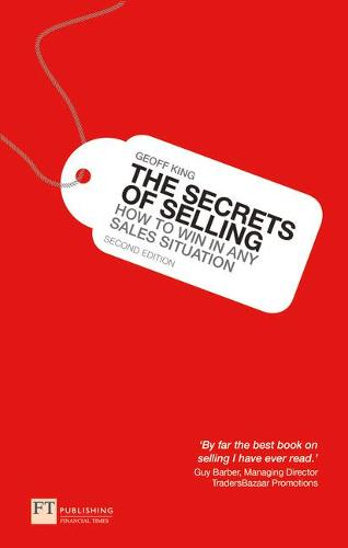 The Secrets of Selling: How to win in any sales situation (Paperback)