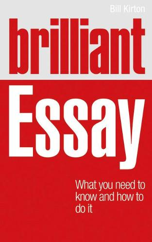 Brilliant Essay: What you need to know and how to do it (Paperback)