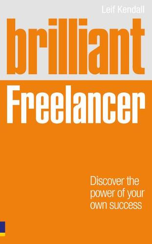 Brilliant Freelancer: Discover the power of your own success (Freelance/Freelancing) - Brilliant Business (Paperback)
