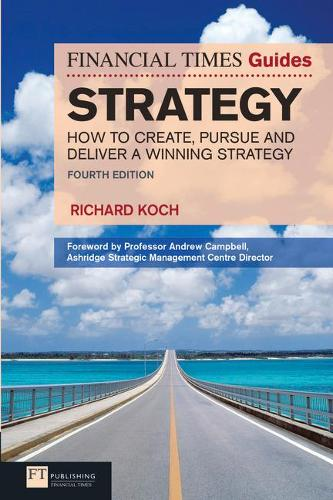 FT Guide to Strategy: How to create, pursue and deliver a winning strategy - The FT Guides (Paperback)