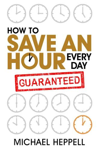 How to Save An Hour Every Day (Paperback)