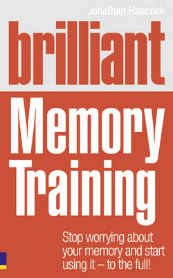 Brilliant Memory Training: Stop Worrying About Your Memory and Start Using it - To the Full! - Brilliant Lifeskills (Paperback)