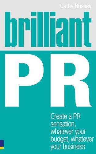 Brilliant PR: Create a PR sensation, whatever your budget, whatever your business - Brilliant Business (Paperback)