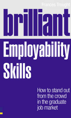 Brilliant Employability Skills: How to stand out from the crowd in the graduate job market (Paperback)