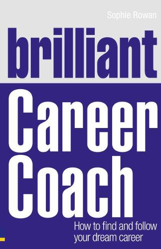 Brilliant Career Coach: How to find and follow your dream career - Brilliant Business (Paperback)