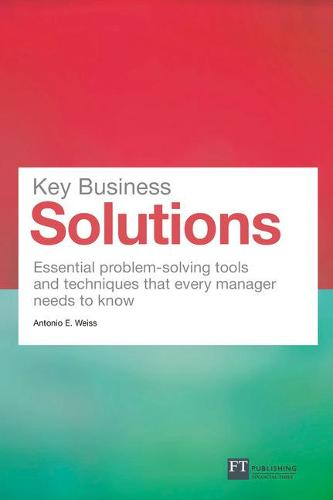 Key Business Solutions: Essential problem-solving tools and techniques that every manager needs to know - Financial Times Series (Paperback)