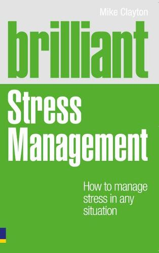 Brilliant Stress Management: How to manage stress in any situation - Brilliant Lifeskills (Paperback)