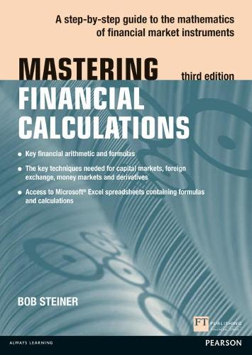 Mastering Financial Calculations: A step-by-step guide to the mathematics of financial market instruments - The Mastering Series (Paperback)