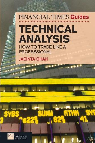 Financial Times Guide to Technical Analysis: How to Trade like a Professional - The FT Guides (Paperback)