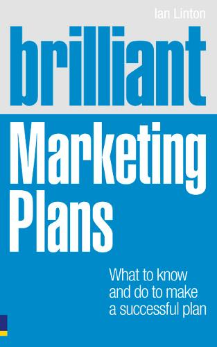Brilliant Marketing Plans: What to know and do to make a successful plan - Brilliant Business (Paperback)