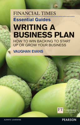 FT Essential Guide to Writing a Business Plan: How to win backing to start up or grow your business - The FT Guides (Paperback)
