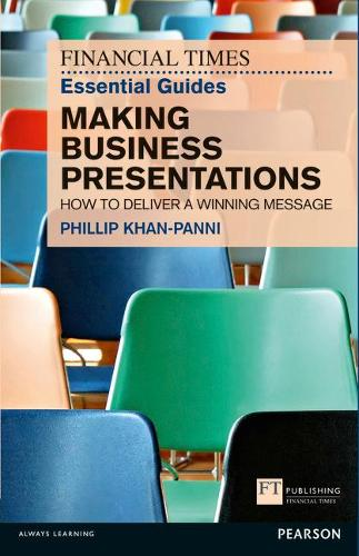 FT Essential Guide to Making Business Presentations: How to deliver a winning message - The FT Guides (Paperback)