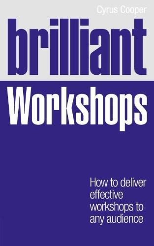 Brilliant Workshops: How to deliver effective workshops to any audience - Brilliant Business (Paperback)