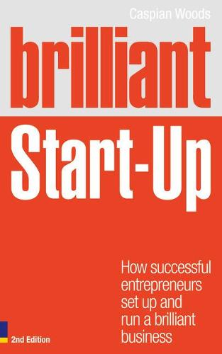 Brilliant Start-Up: How successful entrepreneurs set up and run a brilliant business - Brilliant Business (Paperback)