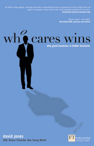 Who Cares Wins: Why good business is better business - Financial Times Series (Paperback)