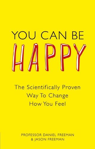 You Can Be Happy: The Scientifically Proven Way to Change How You Feel (Paperback)