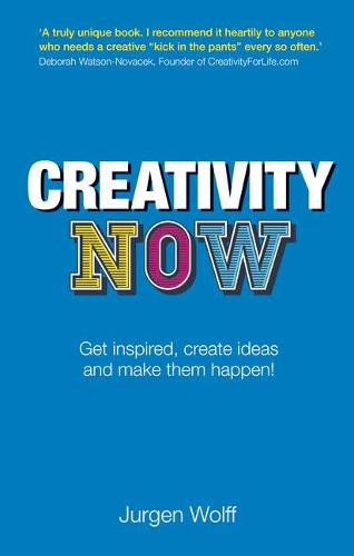 Creativity Now: Get inspired, create ideas and make them happen! (Paperback)